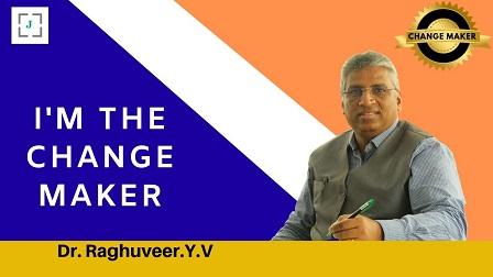 Dr. Raghuveer Y.V. is a Change Maker with an open mind