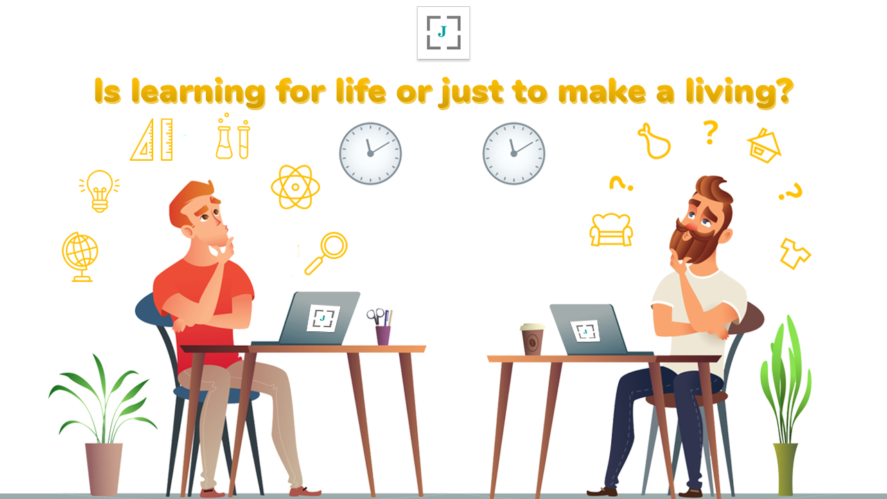 Is learning for life or just to make a living?
