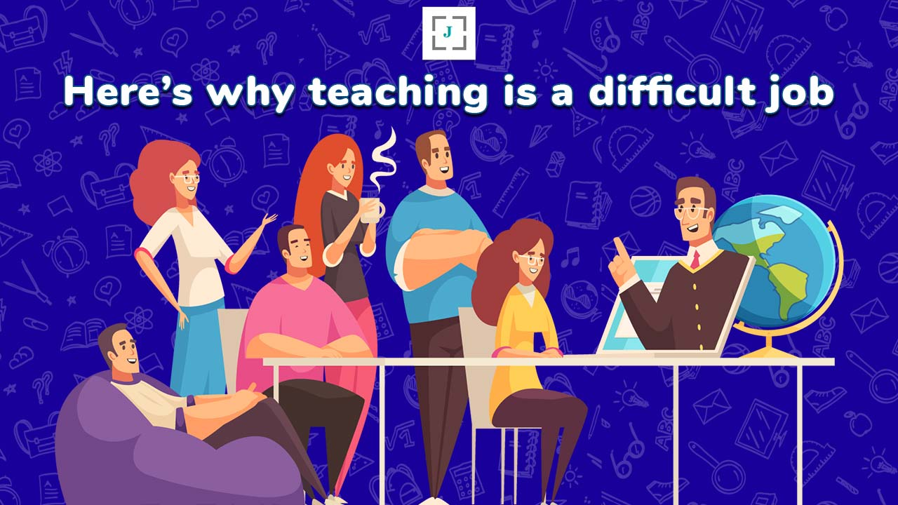Here's why teaching is a difficult job