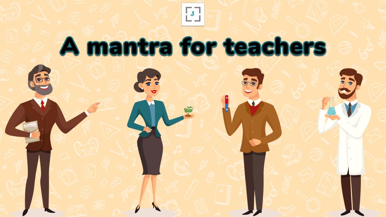 A mantra for teachers