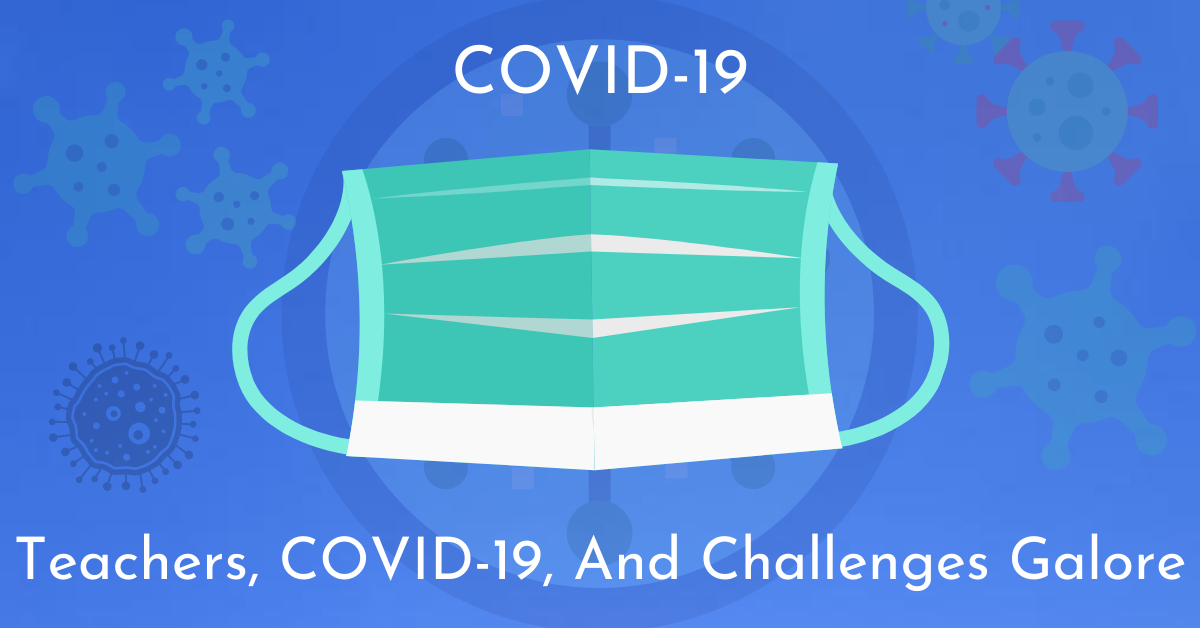 Teachers, COVID-19, and Challenges Galore