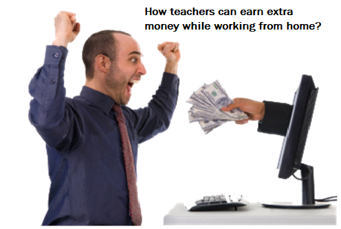 How Teachers Can Earn Extra Money While Working From Home