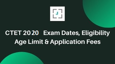 CTET 2020 Exam Dates, Eligibility, Age Limit and Application Fees