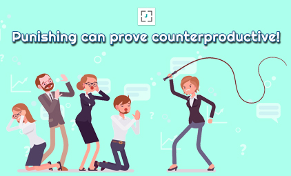 Punishing can prove counterproductive!