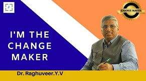 Dr. Raghuveer Y.V. is a Change Maker with an open mind